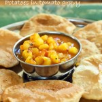 Poori Aloo – Puffed Bread with Potatoes in Tomato gravy. Vegan Recipe