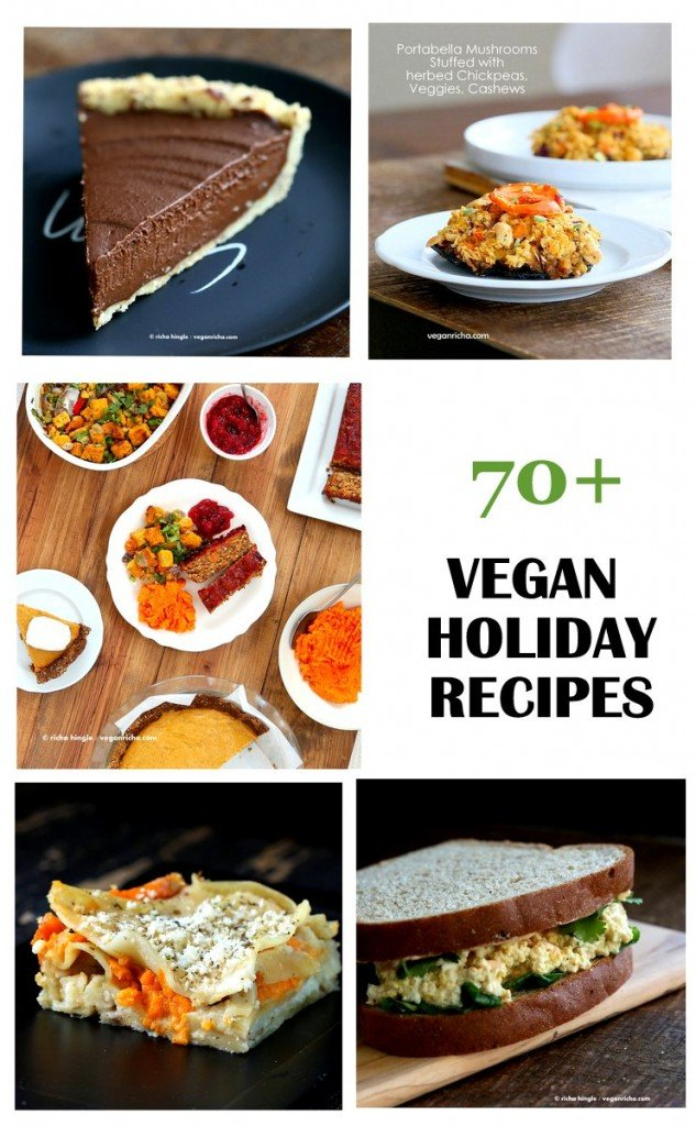 70 + Vegan Holiday Recipes   Mains, Sides, Soups, Brunch, Dessert, Appetizers and more ! VeganRicha.com #vegan #holiday #christmas #recipes